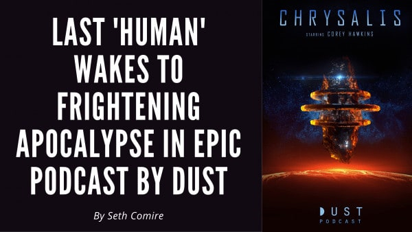Last 'Human' Wakes to Frightening Apocalypse in Epic Podcast by Dust