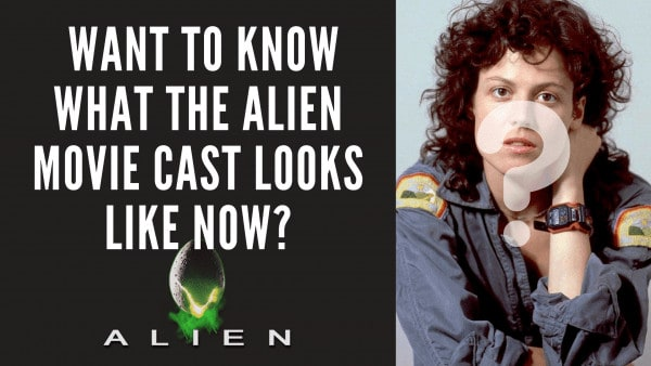 Want to Know What the Alien Movie Cast Looks Like Now?